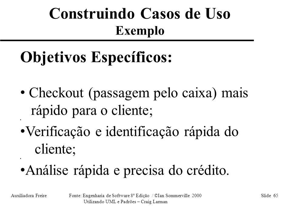 Auxiliadora Freire Fonte: Engenharia de Software 8º Edição / ©Ian Sommerville 2000 Slide 65 Utilizando UML e Padrões – Craig Larman Objetivos Específi
