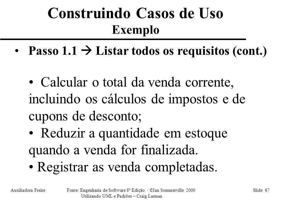 Auxiliadora Freire Fonte: Engenharia de Software 8º Edição / ©Ian Sommerville 2000 Slide 67 Utilizando UML e Padrões – Craig Larman • Passo 1.1  List