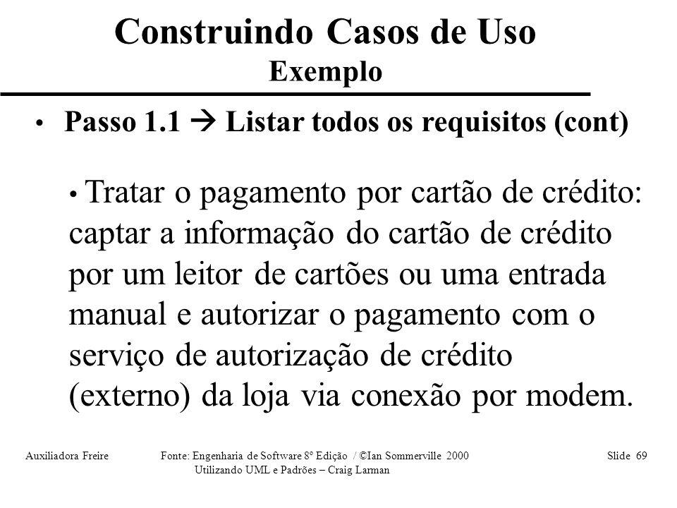 Auxiliadora Freire Fonte: Engenharia de Software 8º Edição / ©Ian Sommerville 2000 Slide 69 Utilizando UML e Padrões – Craig Larman • Passo 1.1  List