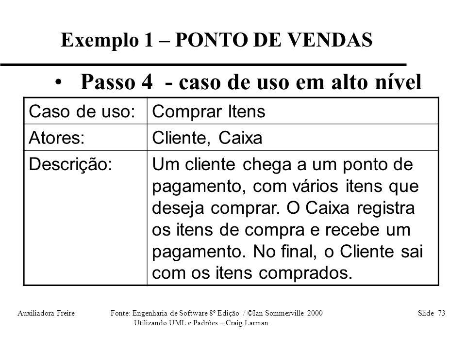 Auxiliadora Freire Fonte: Engenharia de Software 8º Edição / ©Ian Sommerville 2000 Slide 73 Utilizando UML e Padrões – Craig Larman • Passo 4 - caso d