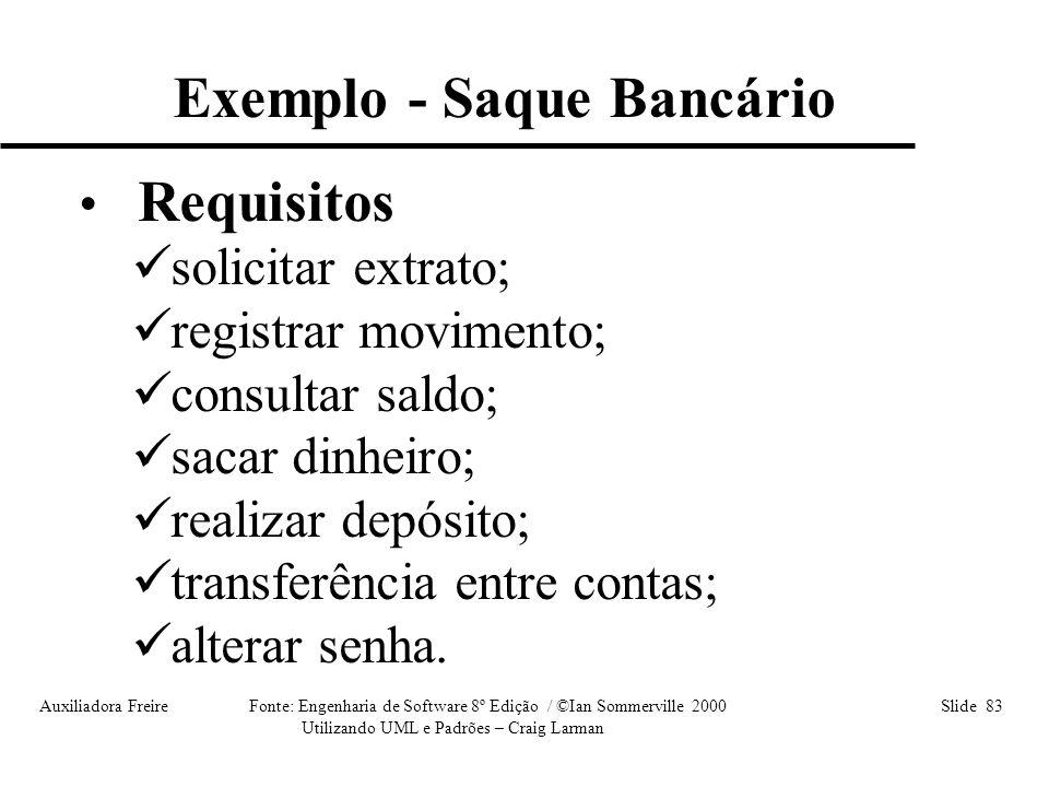 Auxiliadora Freire Fonte: Engenharia de Software 8º Edição / ©Ian Sommerville 2000 Slide 83 Utilizando UML e Padrões – Craig Larman Exemplo - Saque Ba