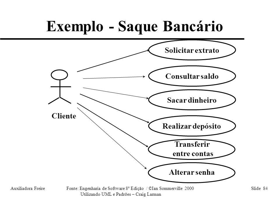 Auxiliadora Freire Fonte: Engenharia de Software 8º Edição / ©Ian Sommerville 2000 Slide 84 Utilizando UML e Padrões – Craig Larman Transferir entre c