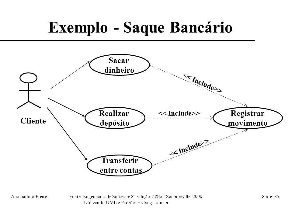 Auxiliadora Freire Fonte: Engenharia de Software 8º Edição / ©Ian Sommerville 2000 Slide 85 Utilizando UML e Padrões – Craig Larman Transferir entre c