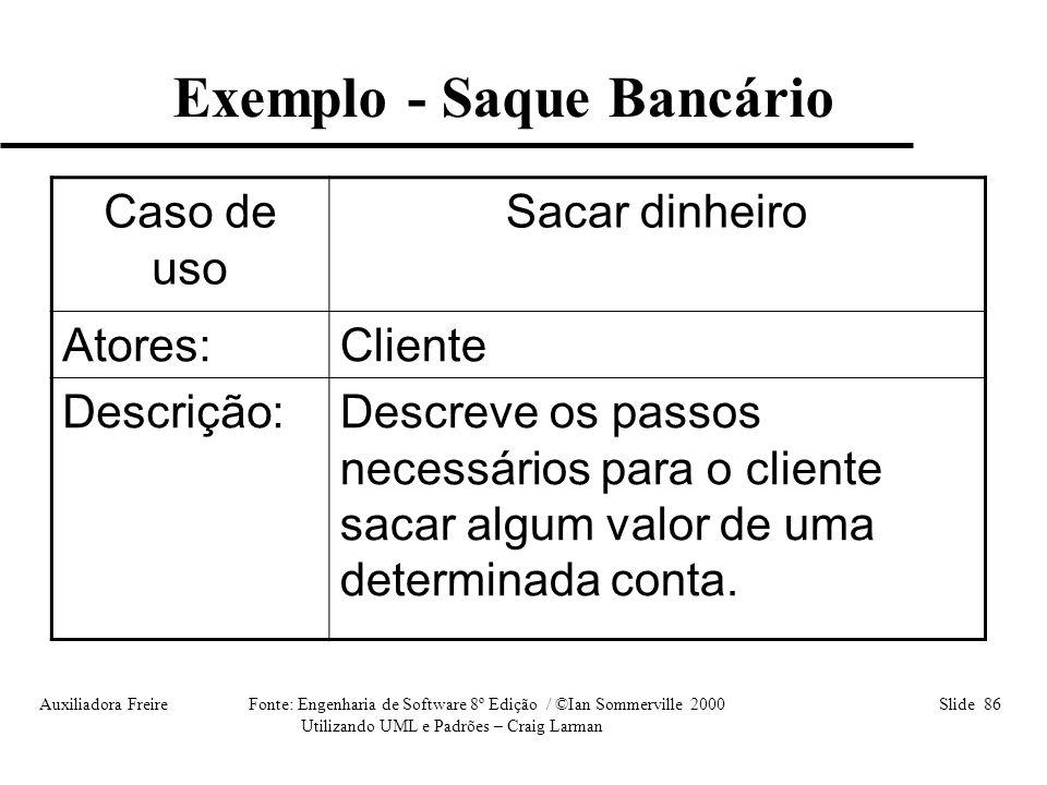 Auxiliadora Freire Fonte: Engenharia de Software 8º Edição / ©Ian Sommerville 2000 Slide 86 Utilizando UML e Padrões – Craig Larman Caso de uso Sacar