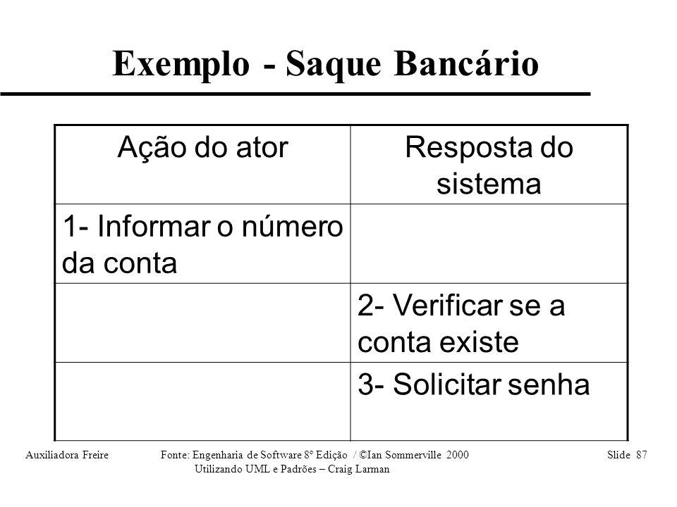 Auxiliadora Freire Fonte: Engenharia de Software 8º Edição / ©Ian Sommerville 2000 Slide 87 Utilizando UML e Padrões – Craig Larman Ação do atorRespos