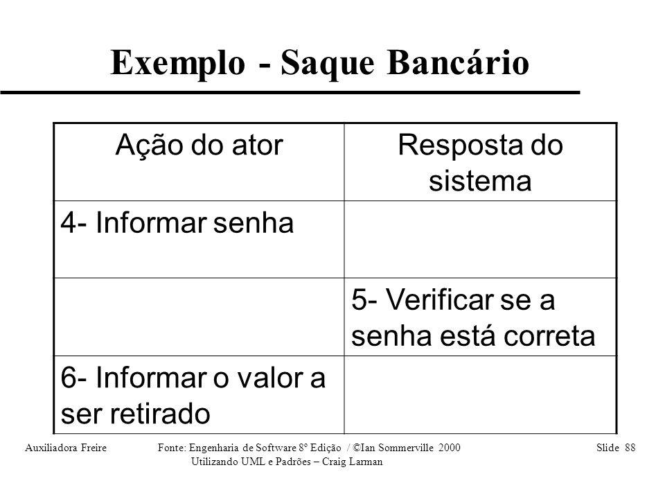 Auxiliadora Freire Fonte: Engenharia de Software 8º Edição / ©Ian Sommerville 2000 Slide 88 Utilizando UML e Padrões – Craig Larman Ação do atorRespos