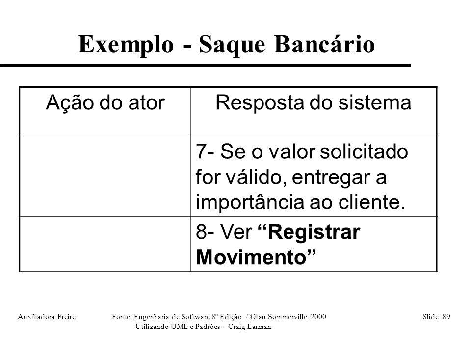 Auxiliadora Freire Fonte: Engenharia de Software 8º Edição / ©Ian Sommerville 2000 Slide 89 Utilizando UML e Padrões – Craig Larman Ação do atorRespos