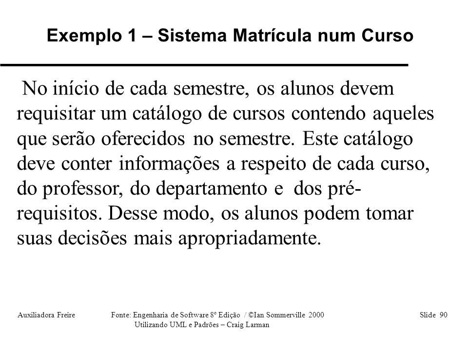 Auxiliadora Freire Fonte: Engenharia de Software 8º Edição / ©Ian Sommerville 2000 Slide 90 Utilizando UML e Padrões – Craig Larman No início de cada