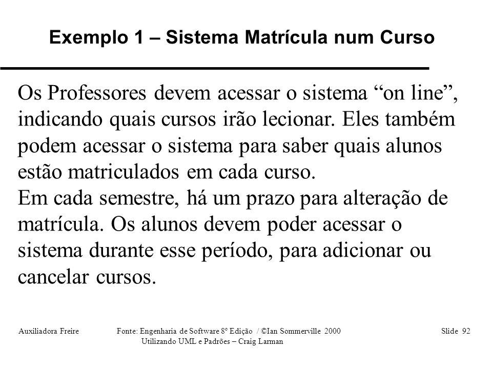 Auxiliadora Freire Fonte: Engenharia de Software 8º Edição / ©Ian Sommerville 2000 Slide 92 Utilizando UML e Padrões – Craig Larman Os Professores dev