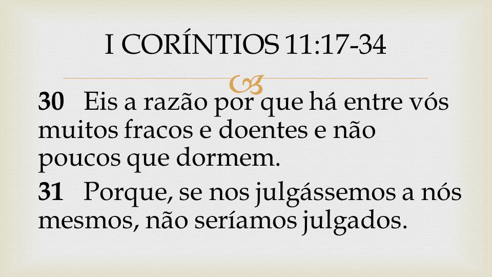  32 Mas, quando julgados, somos disciplinados pelo Senhor, para não sermos condenados com o mundo.