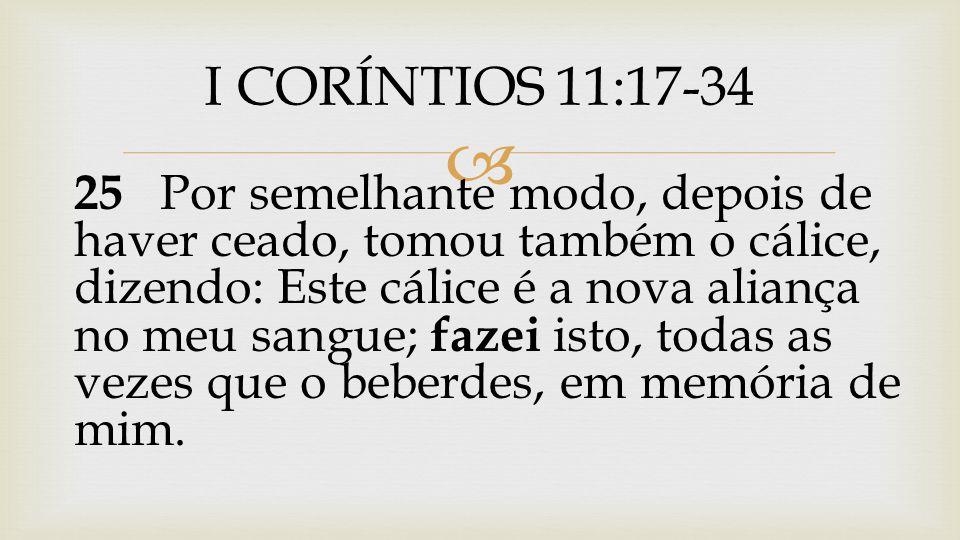 26 Porque, todas as vezes que comerdes este pão e beberdes o cálice, anunciais a morte do Senhor, até que ele venha.