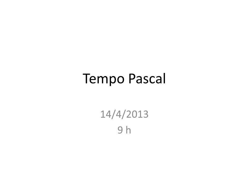 Tempo Pascal 14/4/2013 9 h