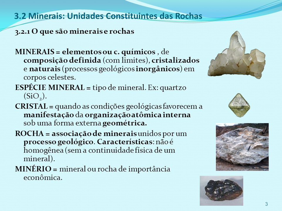 3.2 Minerais: Unidades Constituintes das Rochas 3.2.1 O que são minerais e rochas MINERAIS = elementos ou c.