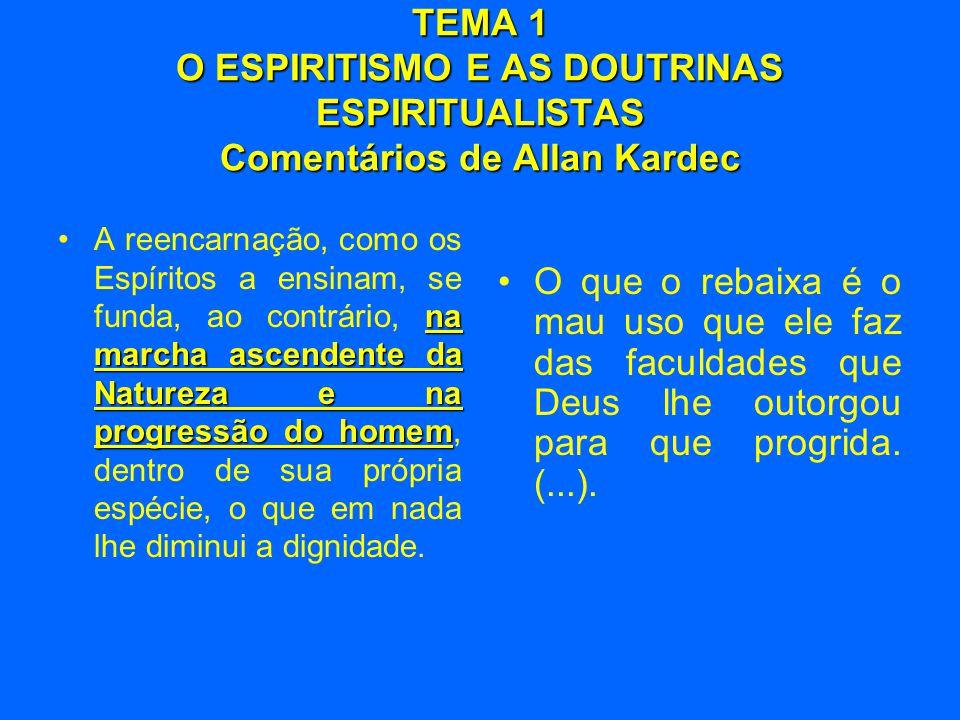 TEMA 1 O ESPIRITISMO E AS DOUTRINAS ESPIRITUALISTAS Comentários de Allan Kardec na marcha ascendente da Natureza e na progressão do homem •A reencarna