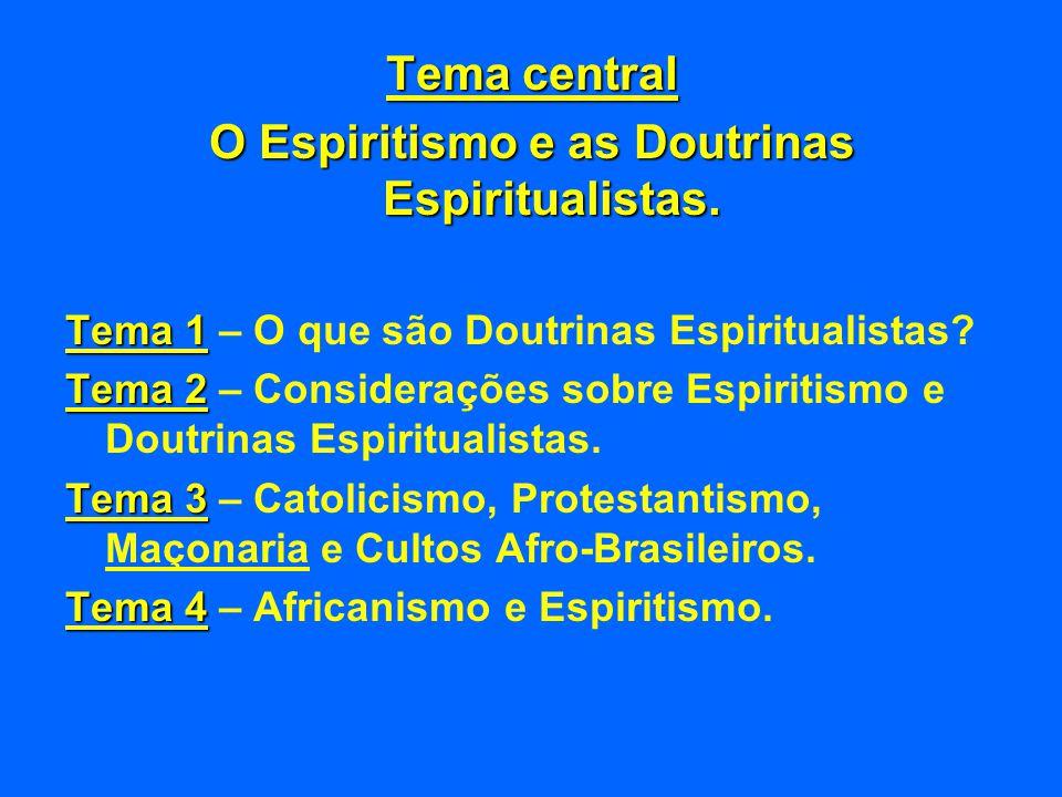 Tema central O Espiritismo e as Doutrinas Espiritualistas.