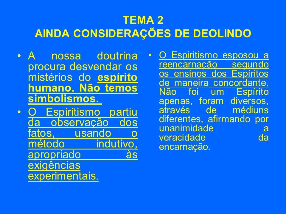 TEMA 2 AINDA CONSIDERAÇÕES DE DEOLINDO •A nossa doutrina procura desvendar os mistérios do espírito humano.