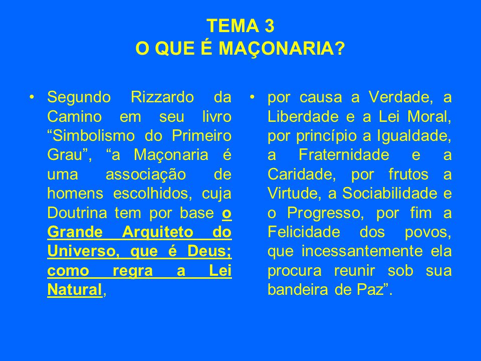 """TEMA 3 O QUE É MAÇONARIA? •Segundo Rizzardo da Camino em seu livro """"Simbolismo do Primeiro Grau"""", """"a Maçonaria é uma associação de homens escolhidos,"""