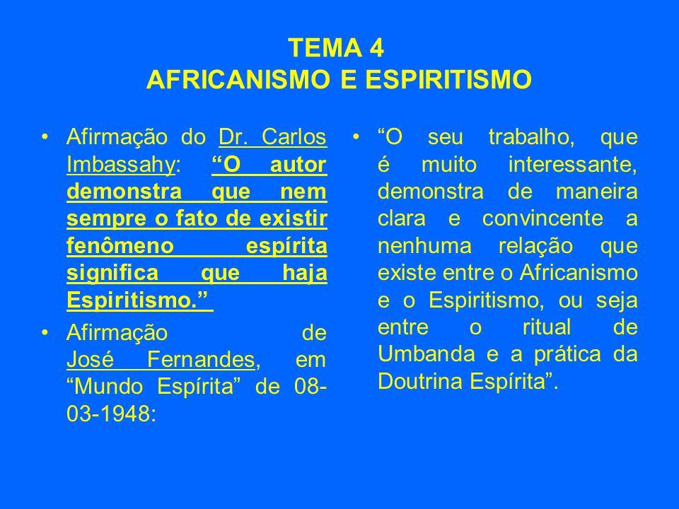 """TEMA 4 AFRICANISMO E ESPIRITISMO •Afirmação do Dr. Carlos Imbassahy: """"O autor demonstra que nem sempre o fato de existir fenômeno espírita significa q"""