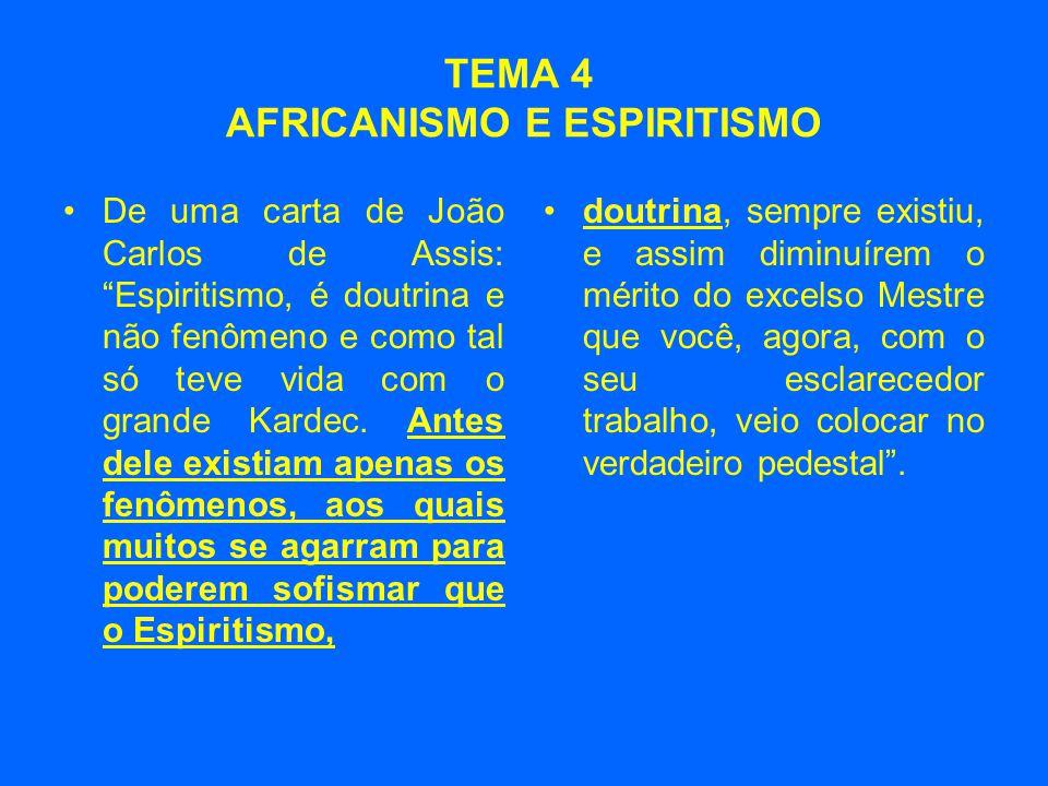 """TEMA 4 AFRICANISMO E ESPIRITISMO •De uma carta de João Carlos de Assis: """"Espiritismo, é doutrina e não fenômeno e como tal só teve vida com o grande K"""
