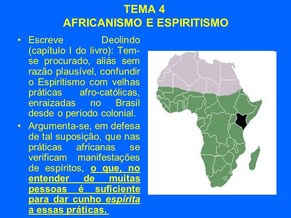 TEMA 4 AFRICANISMO E ESPIRITISMO •Escreve Deolindo (capítulo I do livro): Tem- se procurado, aliás sem razão plausível, confundir o Espiritismo com ve