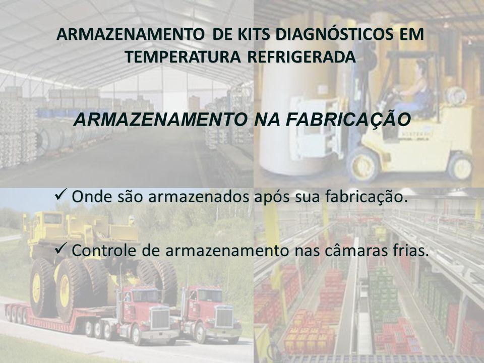 ARMAZENAMENTO DE KITS DIAGNÓSTICOS EM TEMPERATURA REFRIGERADA  Onde são armazenados após sua fabricação.  Controle de armazenamento nas câmaras fria