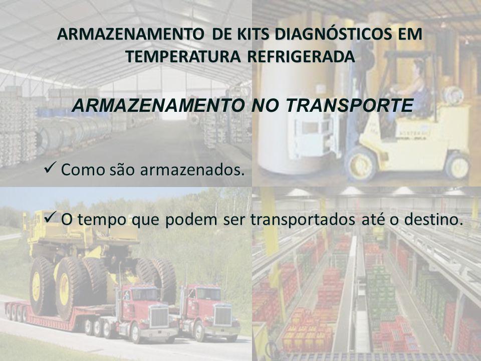 ARMAZENAMENTO DE KITS DIAGNÓSTICOS EM TEMPERATURA REFRIGERADA  Como são armazenados.  O tempo que podem ser transportados até o destino. ARMAZENAMEN