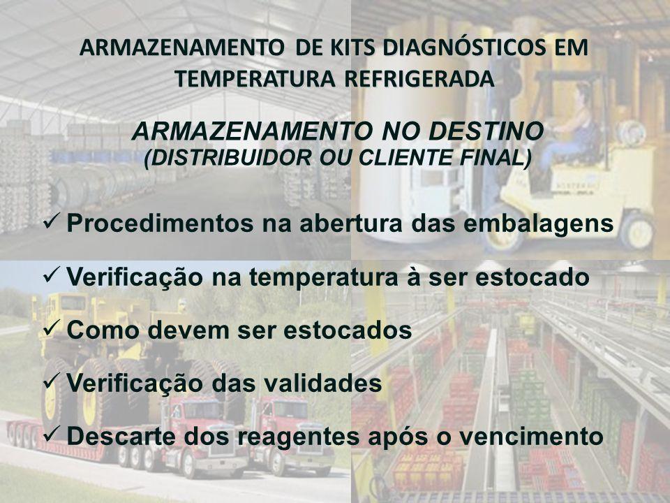 ARMAZENAMENTO DE KITS DIAGNÓSTICOS EM TEMPERATURA REFRIGERADA  Procedimentos na abertura das embalagens  Verificação na temperatura à ser estocado 