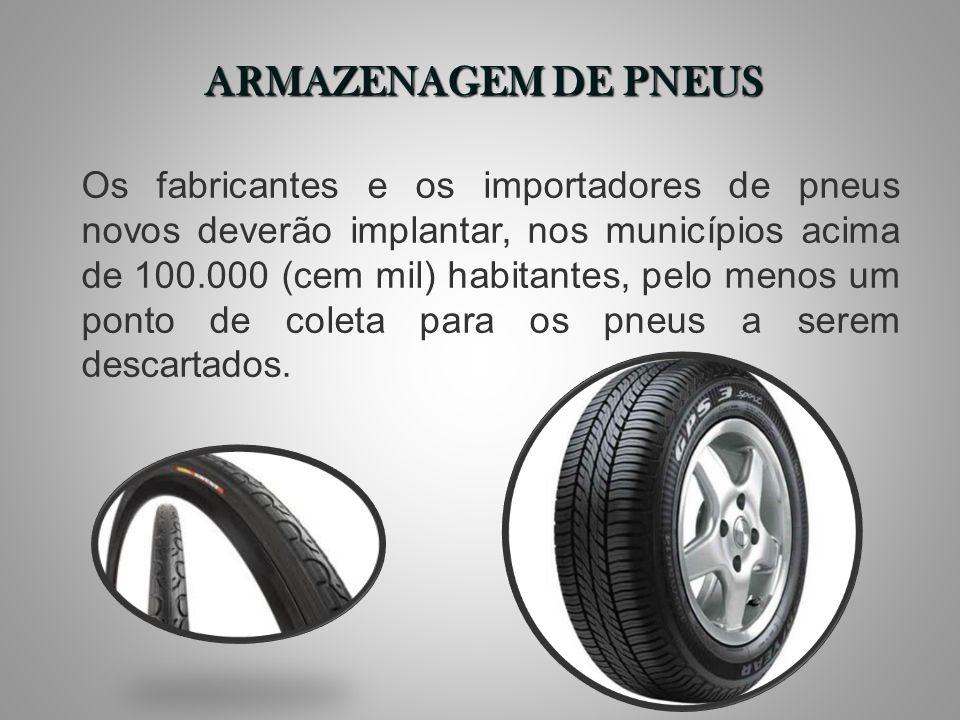 Os fabricantes e os importadores de pneus novos deverão implantar, nos municípios acima de 100.000 (cem mil) habitantes, pelo menos um ponto de coleta
