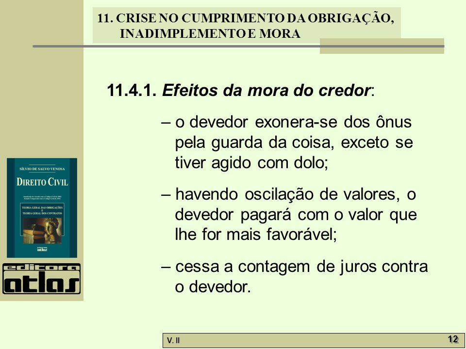 V. II 12 11. CRISE NO CUMPRIMENTO DA OBRIGAÇÃO, INADIMPLEMENTO E MORA 11.4.1. Efeitos da mora do credor: – o devedor exonera-se dos ônus pela guarda d