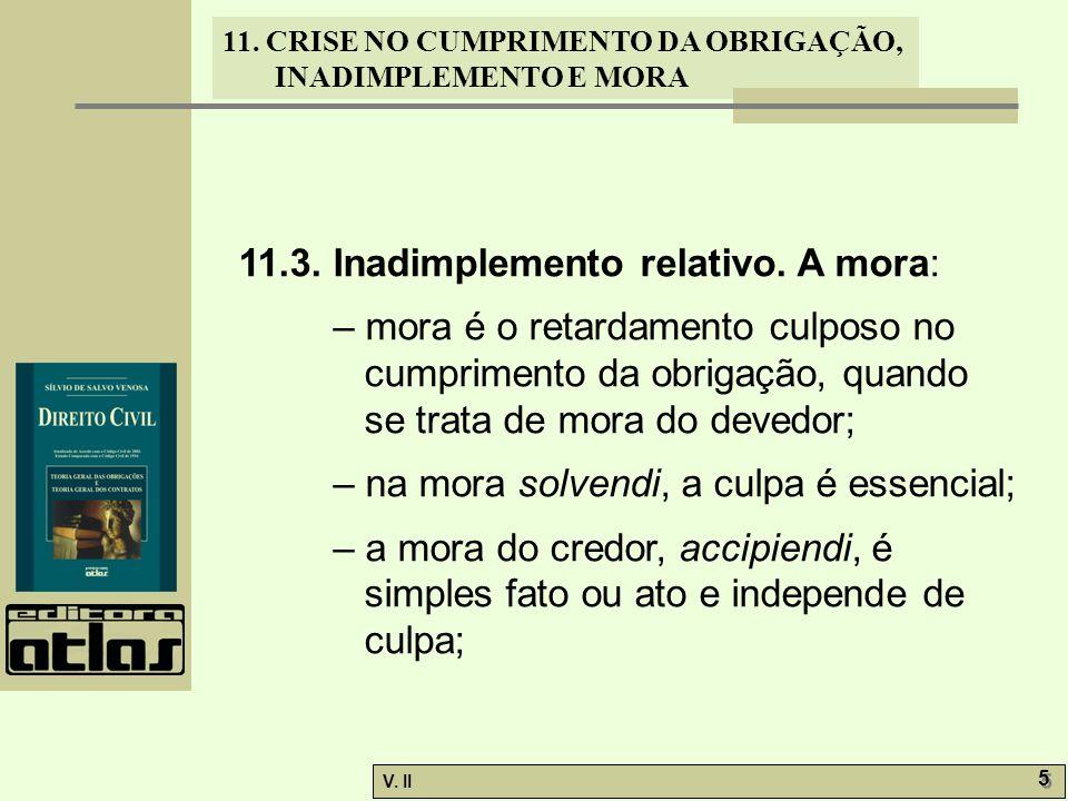 V. II 5 5 11. CRISE NO CUMPRIMENTO DA OBRIGAÇÃO, INADIMPLEMENTO E MORA 11.3. Inadimplemento relativo. A mora: – mora é o retardamento culposo no cumpr