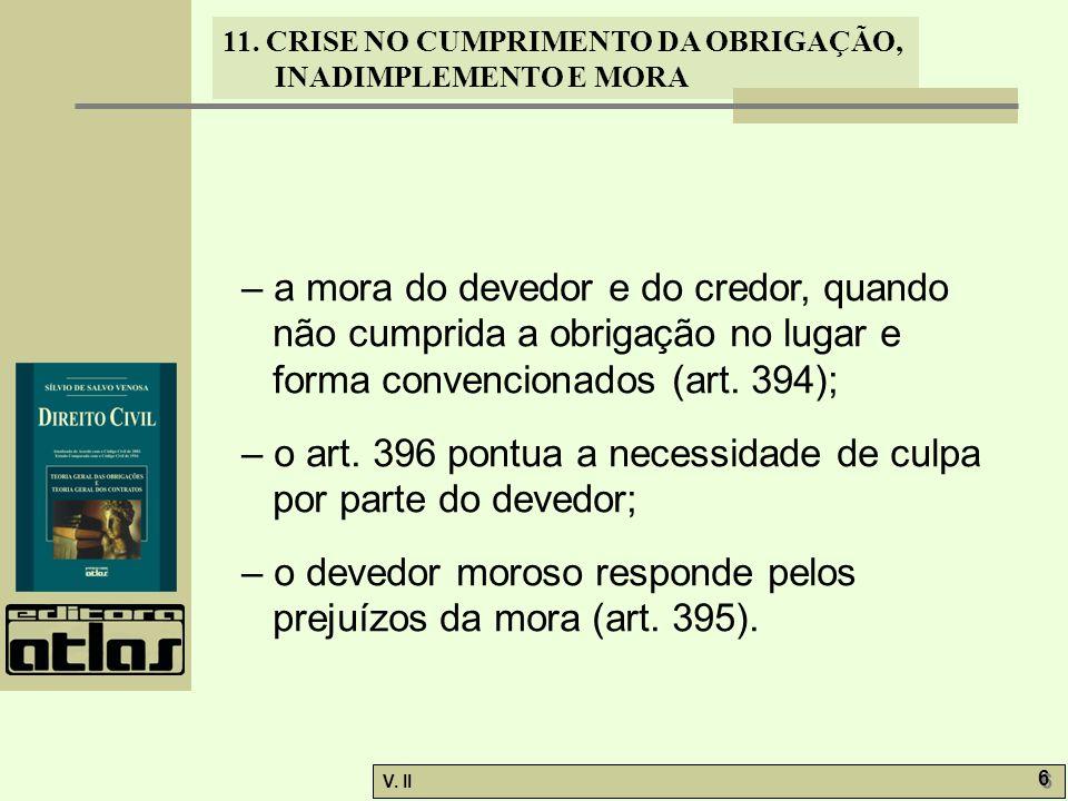 V. II 6 6 11. CRISE NO CUMPRIMENTO DA OBRIGAÇÃO, INADIMPLEMENTO E MORA – a mora do devedor e do credor, quando não cumprida a obrigação no lugar e for