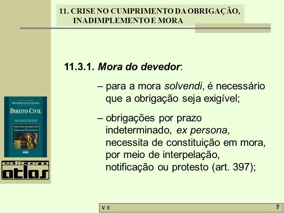 V. II 7 7 11. CRISE NO CUMPRIMENTO DA OBRIGAÇÃO, INADIMPLEMENTO E MORA 11.3.1. Mora do devedor: – para a mora solvendi, é necessário que a obrigação s