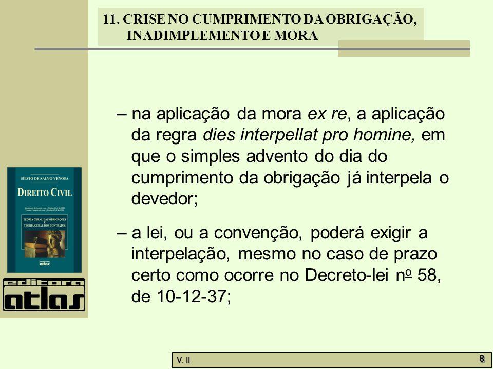 V. II 8 8 11. CRISE NO CUMPRIMENTO DA OBRIGAÇÃO, INADIMPLEMENTO E MORA – na aplicação da mora ex re, a aplicação da regra dies interpellat pro homine,