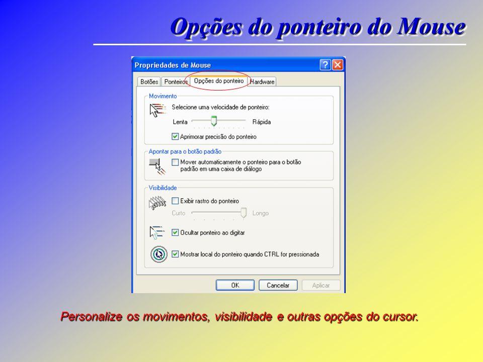 Personalize os movimentos, visibilidade e outras opções do cursor. Opções do ponteiro do Mouse