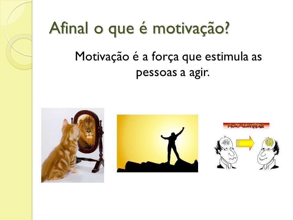 Afinal o que é motivação? Motivação é a força que estimula as pessoas a agir.