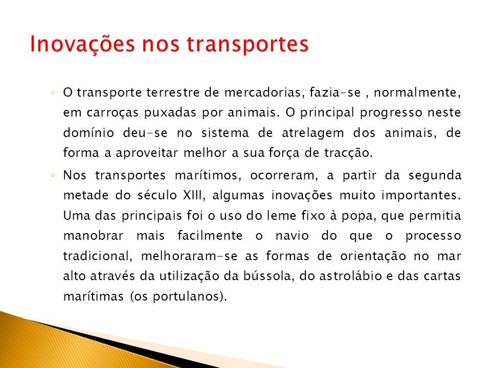 ◦ O transporte terrestre de mercadorias, fazia-se, normalmente, em carroças puxadas por animais. O principal progresso neste domínio deu-se no sistema