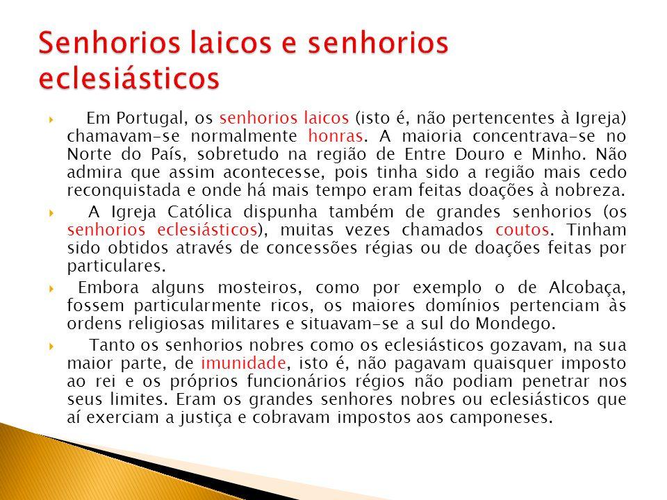  Em Portugal, os senhorios laicos (isto é, não pertencentes à Igreja) chamavam-se normalmente honras. A maioria concentrava-se no Norte do País, sobr
