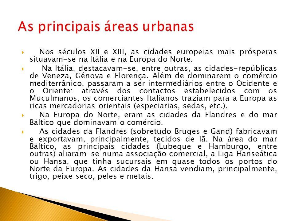  Nos séculos XII e XIII, as cidades europeias mais prósperas situavam-se na Itália e na Europa do Norte.  Na Itália, destacavam-se, entre outras, as