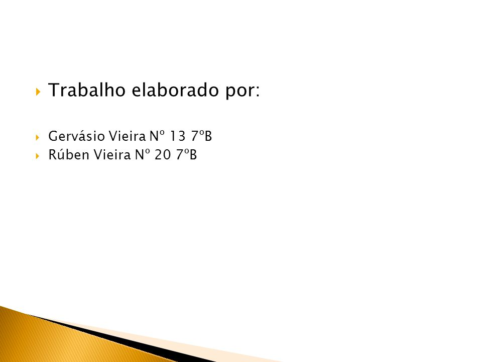  Trabalho elaborado por:  Gervásio Vieira Nº 13 7ºB  Rúben Vieira Nº 20 7ºB