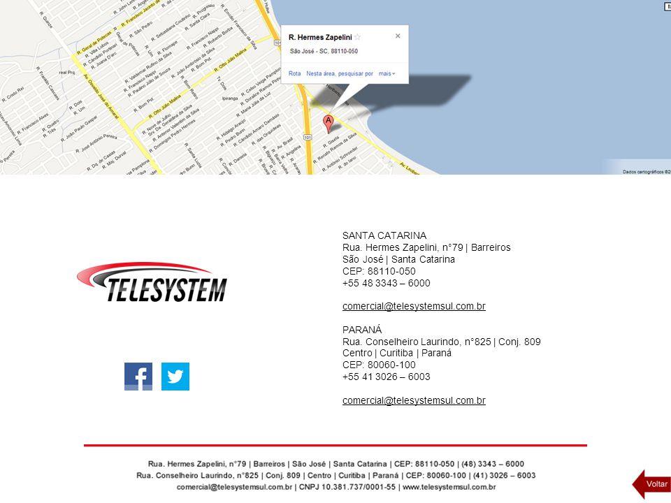 SANTA CATARINA Rua. Hermes Zapelini, n°79 | Barreiros São José | Santa Catarina CEP: 88110-050 +55 48 3343 – 6000 comercial@telesystemsul.com.br PARAN