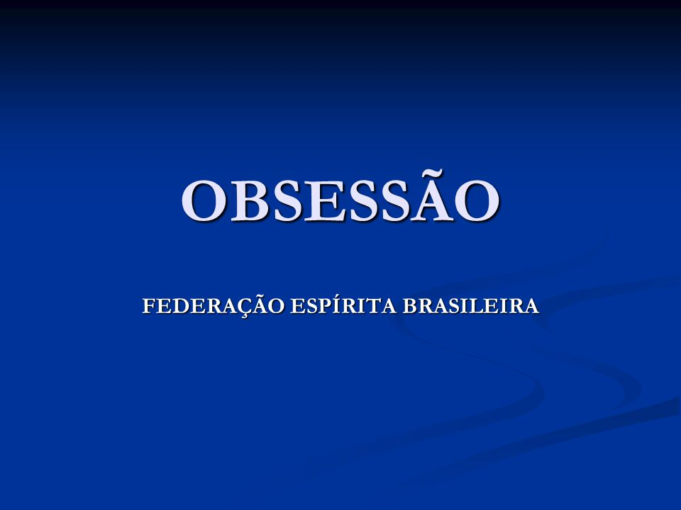 OBSESSÃO FEDERAÇÃO ESPÍRITA BRASILEIRA
