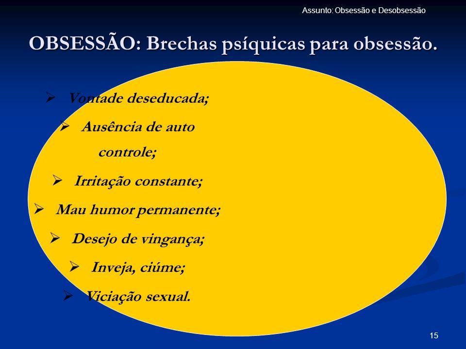 16 Assunto: Obsessão e Desobsessão PREVENÇÃO DAS OBSESSÕES  Representa um conjunto de medidas profiláticas que evitam o aparecimento de doenças.