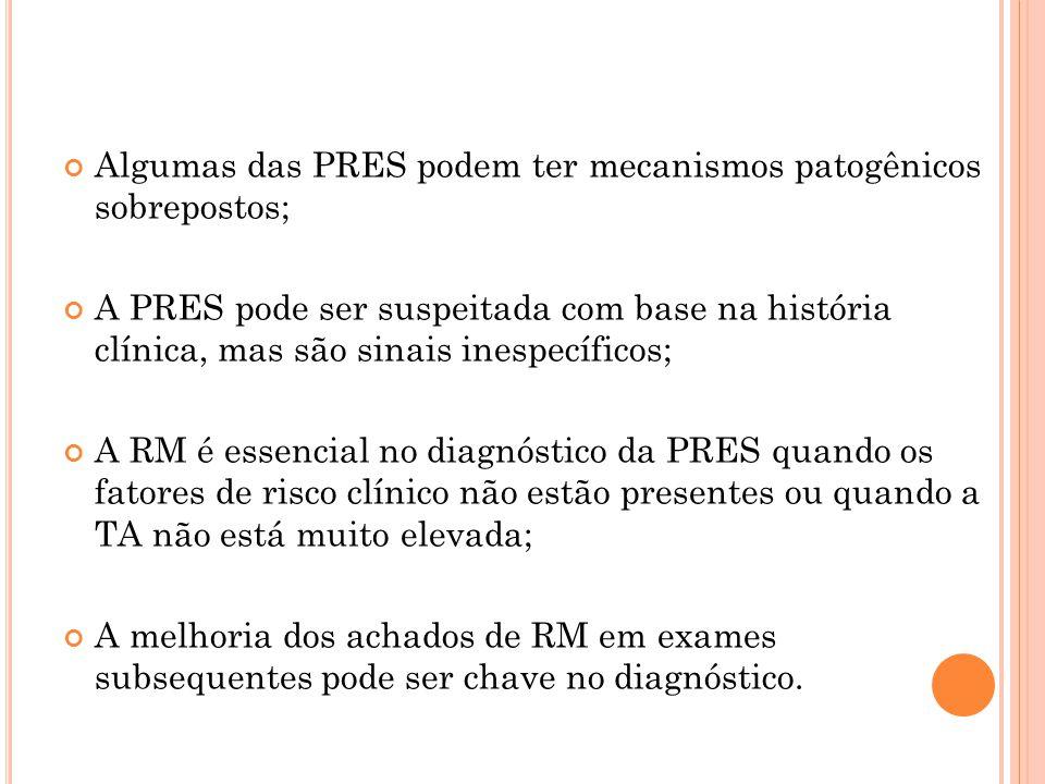 Algumas das PRES podem ter mecanismos patogênicos sobrepostos; A PRES pode ser suspeitada com base na história clínica, mas são sinais inespecíficos;