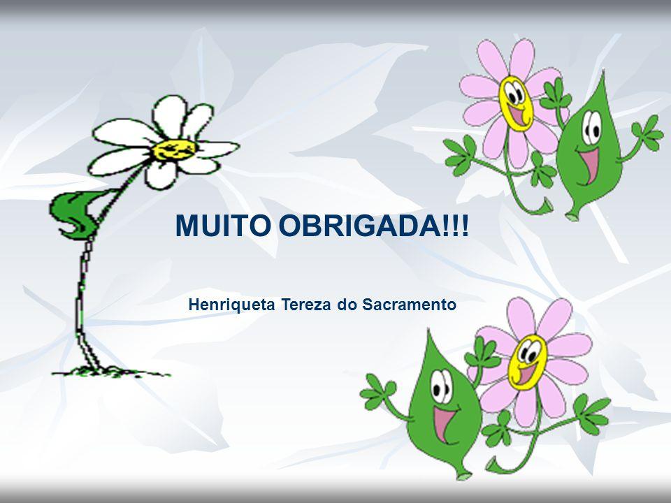 MUITO OBRIGADA!!! Henriqueta Tereza do Sacramento