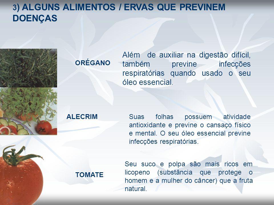 3 ) ALGUNS ALIMENTOS / ERVAS QUE PREVINEM DOENÇAS ORÉGANO Além de auxiliar na digestão difícil, também previne infecções respiratórias quando usado o