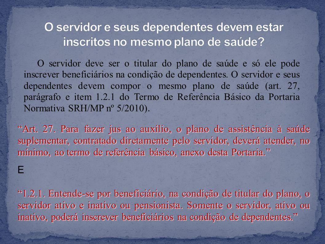 O servidor deve ser o titular do plano de saúde e só ele pode inscrever beneficiários na condição de dependentes.