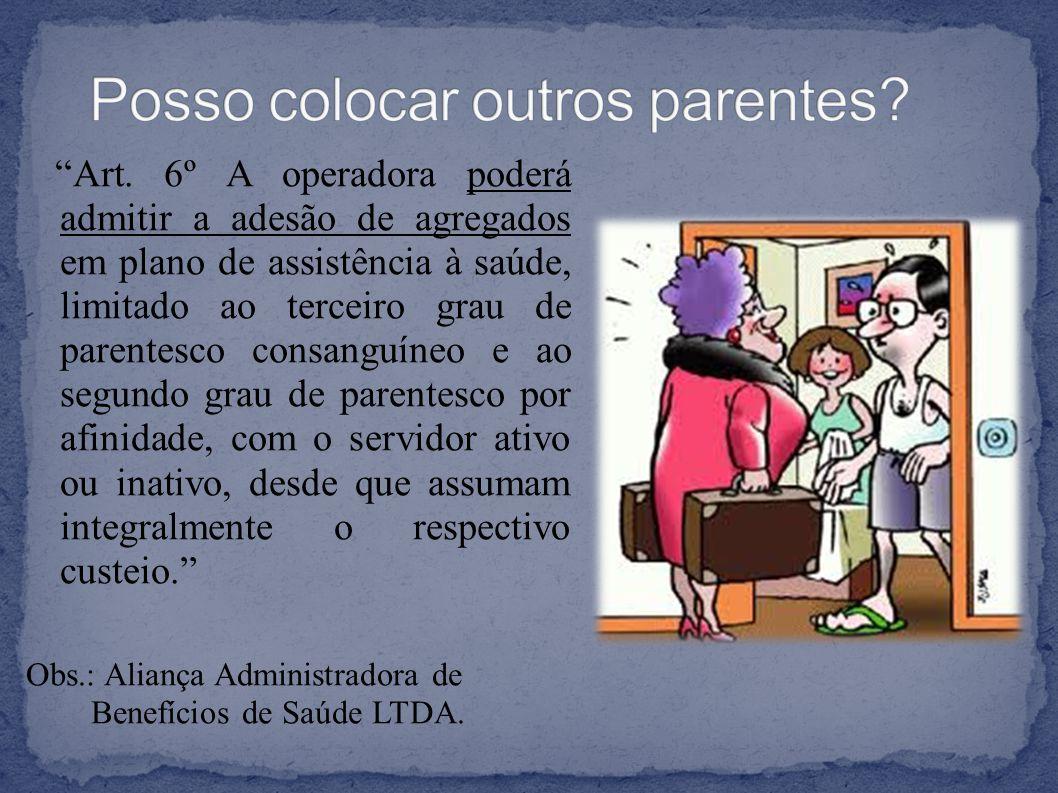 """""""Art. 6º A operadora poderá admitir a adesão de agregados em plano de assistência à saúde, limitado ao terceiro grau de parentesco consanguíneo e ao s"""