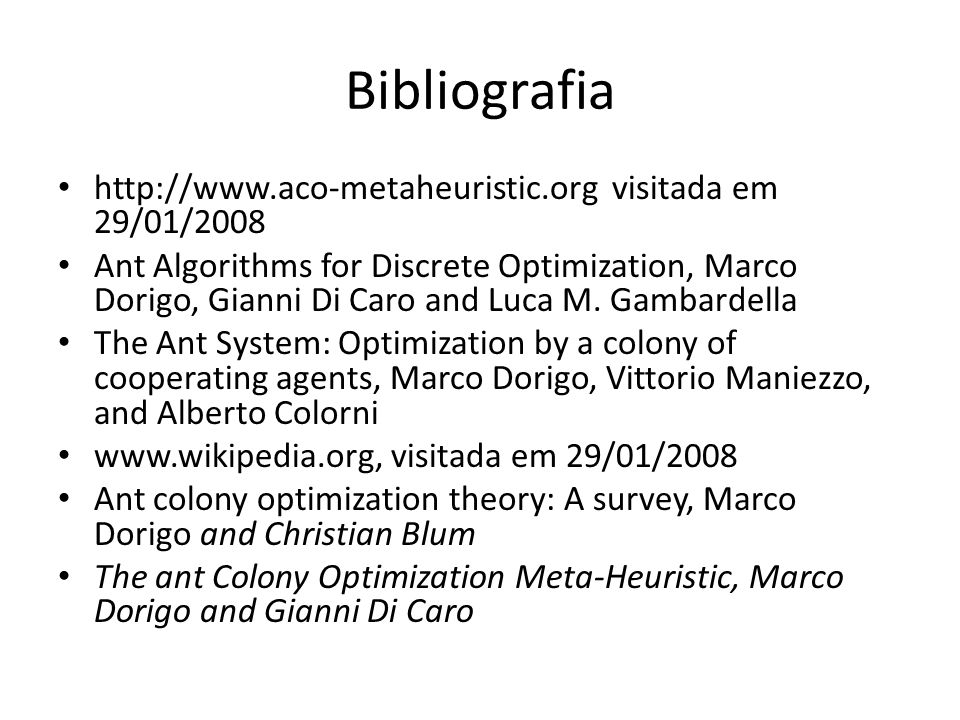 Bibliografia • http://www.aco-metaheuristic.org visitada em 29/01/2008 • Ant Algorithms for Discrete Optimization, Marco Dorigo, Gianni Di Caro and Luca M.