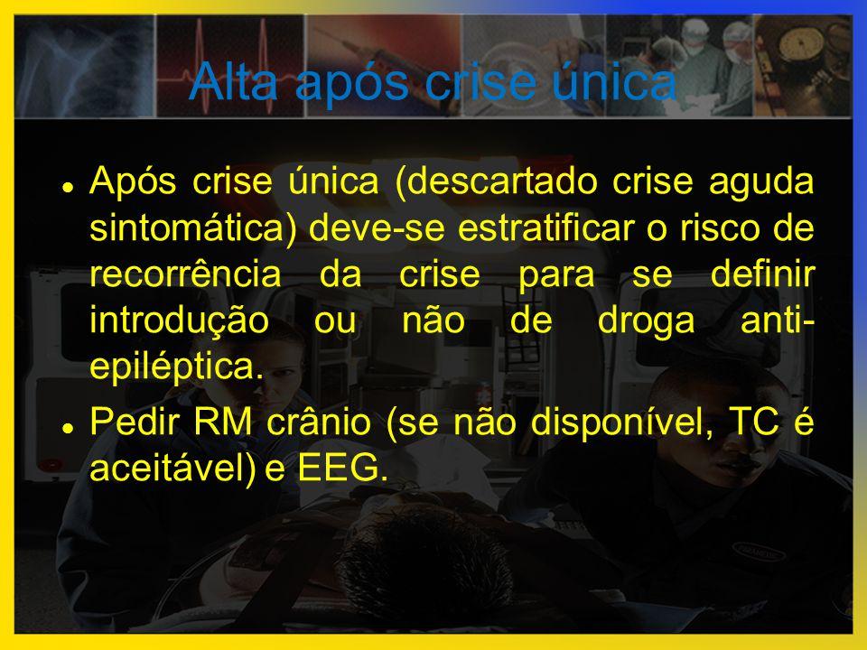 Alta após crise única  Após crise única (descartado crise aguda sintomática) deve-se estratificar o risco de recorrência da crise para se definir int