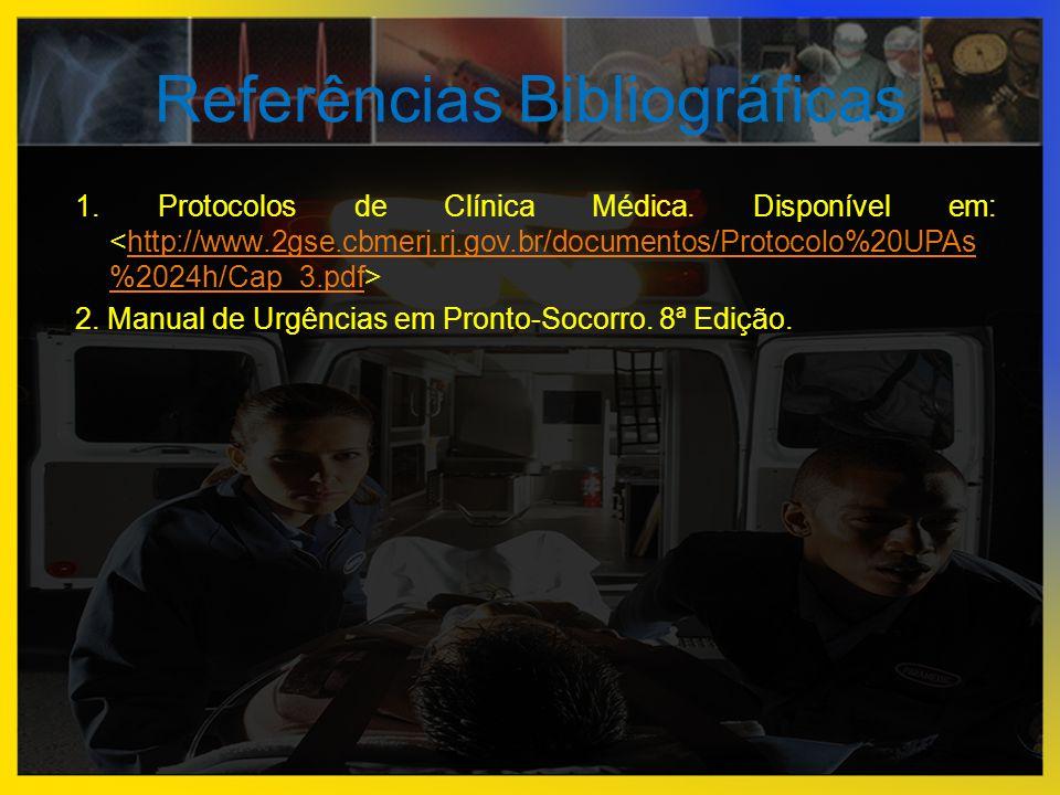 Referências Bibliográficas 1. Protocolos de Clínica Médica. Disponível em: http://www.2gse.cbmerj.rj.gov.br/documentos/Protocolo%20UPAs %2024h/Cap_3.p